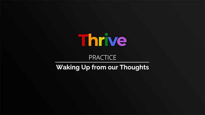 Thrive class 14 - Waking Up from our Thoughts