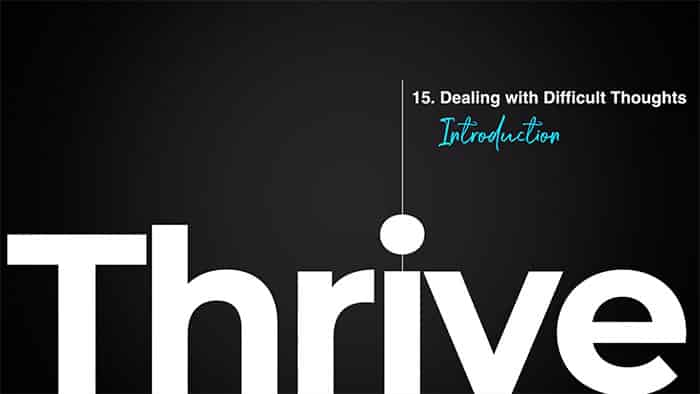 Thrive class 15 - Dealing with Difficult Thoughts