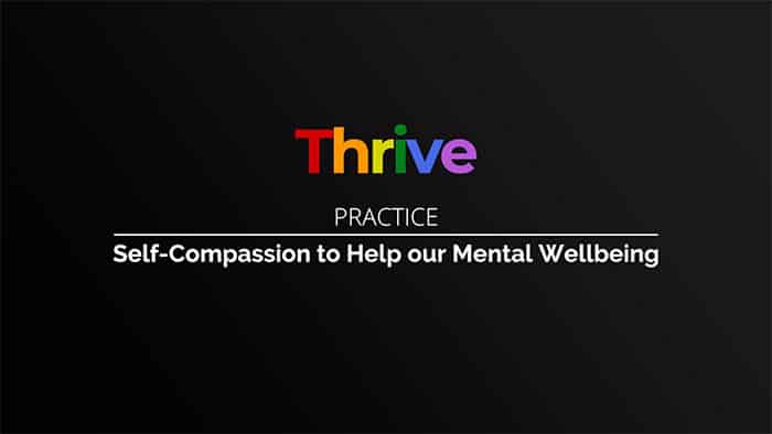 Thrive class 18 - Self-Compassion to Help our Mental Wellbeing