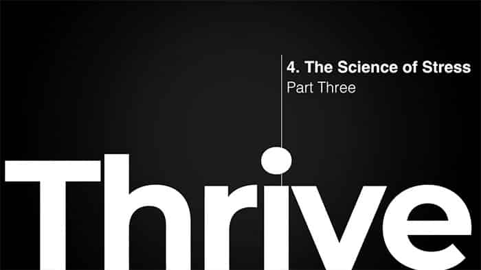 Thrive class 4 - The Science of Stress Part Three
